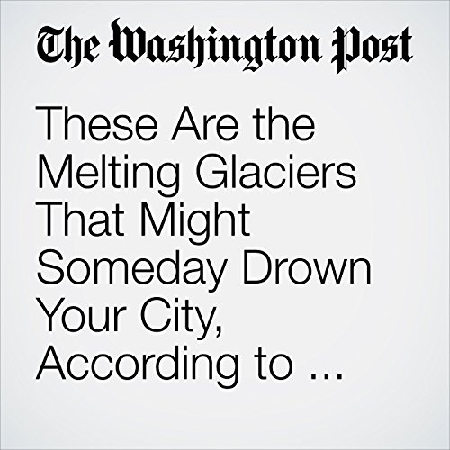 These Are the Melting Glaciers That Might Someday Drown Your City, According to NASA copertina