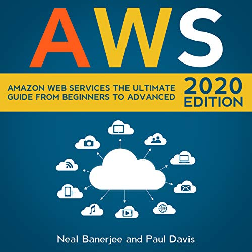 AWS: Amazon Web Services, The Ultimate Guide From Beginners To Advanced 2020 Edition (English Edition)