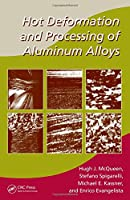 Hot Deformation and Processing of Aluminum Alloys (Manufacturing Engineering and Materials Processing)
