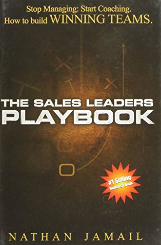 The Sales Leaders Playbook: Stop Managing, Start Coaching, How to Build Winning Teams