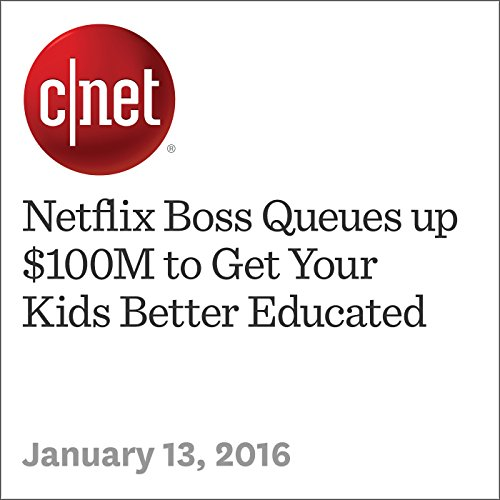Netflix Boss Queues up $100M to Get Your Kids Better Educated audiobook cover art