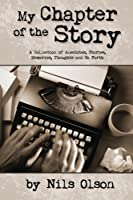 My Chapter of the Story: A Collection of Anecdotes, Stories, Memories, Thoughts and So Forth
