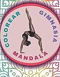 Colorear Gimnasia Mandala: Libro Para Colorear Femenina | Libro De Gimnasia Para Niños Y Adolescentes | Dibujos De Gimnasia Deportiva | Gimnasia Artistica - Gimnasia Ritmica | Coloración Antiestrés.