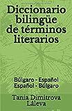 Diccionario bilingüe de términos literarios: Búlgaro - Español Español - Búlgaro