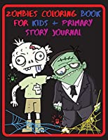 Zombies Coloring Book For Kids + Primary Story Pages: Stress Relief and Relaxation Illustrations for Kids and Primary Story Pages - Zombie Gifts - Grades K-2 School - Exercise Book Great Size 8.5 x 11 in - 96 pages - Made in the USA for USA orders