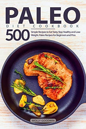 Paleo Diet Cookbook 500 Simple Recipes to Eat Tasty Stay Healthy and Lose Weight Paleo Recipes product image