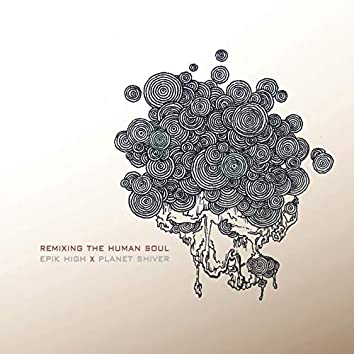 Remixing the Human Soul (Remixed By Planet Shiver)