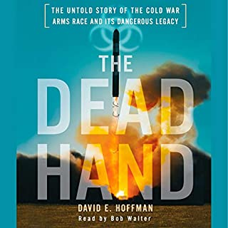 The Dead Hand     The Untold Story of the Cold War Arms Race and its Dangerous Legacy              Written by:                                                                                                                                 David E. Hoffman                               Narrated by:                                                                                                                                 Bob Walter                      Length: 9 hrs and 35 mins     Not rated yet     Overall 0.0