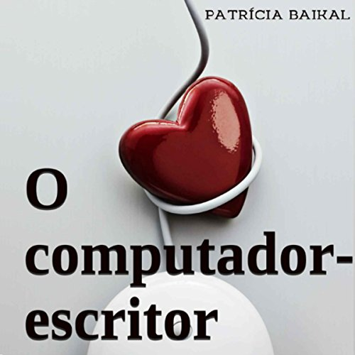 O Computador-Escritor [The Computer-Writer] Audiobook By Patrícia Baikal cover art