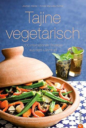 Tajine vegetarisch: 100 internationale Rezepte aus dem Lehmtopf (Cook & Style)