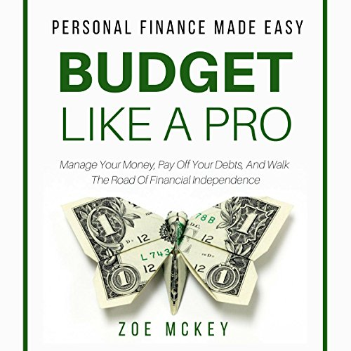 Budget like a Pro     Manage Your Money, Pay off Your Debts, and Walk the Road of Financial Independence: Personal Finance Made Easy              By:                                                                                                                                 Zoe McKey                               Narrated by:                                                                                                                                 Whitney B. Gregory                      Length: 2 hrs and 6 mins     2 ratings     Overall 4.0