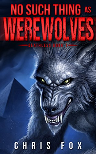 No Such Thing As Werewolves: Deathless Book 1 Kindle Edition by Chris Fox