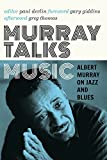 Image of Murray Talks Music: Albert Murray on Jazz and Blues