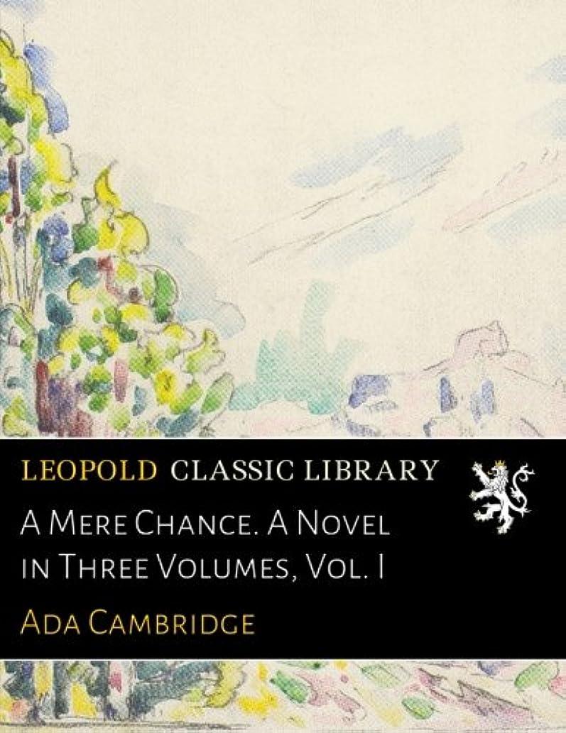 電極ポールミニチュアA Mere Chance. A Novel in Three Volumes, Vol. I
