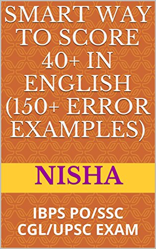 Smart way to score 40+ in English (150+ Error Examples): IBPS PO(ALL BANK), SSC CGL,SAT, GRE, CAT, IELTS, and TOEFL