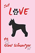 Just Love My Giant Schnautzer: BLANK LINED DOG JOURNAL. Keep Track of Your Dog's Life: Record Veterinarians Visits, Track ...