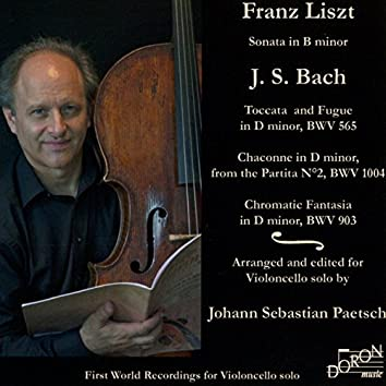 Liszt: Piano Sonata No. 2 & Bach: Toccata and Fugue, BWV 565 - Violin Partita No. 2, BWV 1004 & Chromatic Fantasia and Fugue, BWV 903 (Arr. for Cello by Johann Sebastian Paetsch, First World Recordings for Cello Solo)
