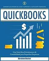 Quickbooks: Dominar Quickbooks en 3 Días y Aumentar su Coeficiente Financiero. Una Guía Para Principiantes de Contabilidad para Pequeñas Empresas (Bokkeeping & Accounting)