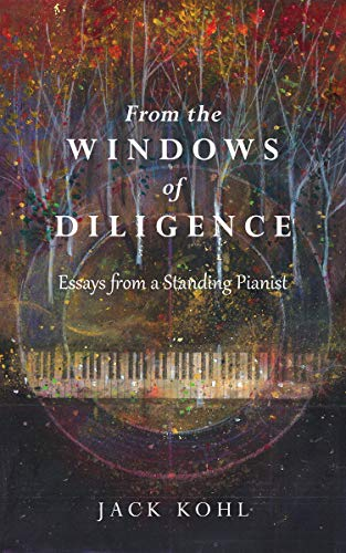 From the Windows of Diligence: Essays from a Standing Pianist (English Edition)