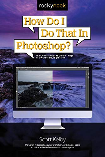 How Do I Do That in Photoshop?: The Quickest Ways to Do the Things You Want to Do, Right Now!