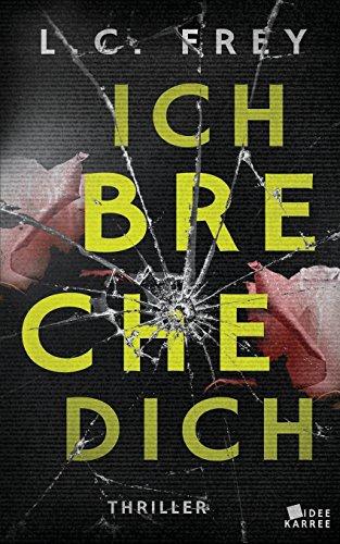 Image of Ich Breche Dich: Thriller (Leipzig-Thriller, Band 2)