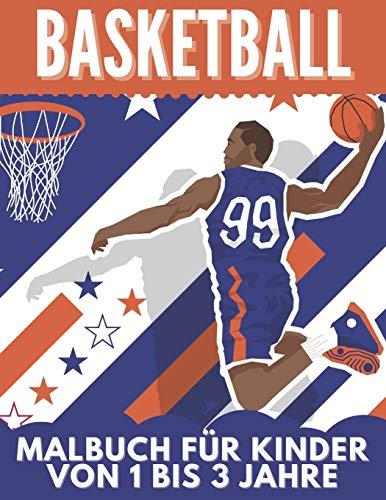 Basketball Malbuch für kinder Von 1 Bis 3 Jahre: Tolles Geschenk für Mädchen und Jungen, Kleinkinder, Kinder im Vorschulalter, Kinder 2-4 4-8 Jahren
