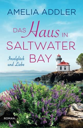Das Haus In Saltwater Bay (Inselglück und Liebe, Band 1)