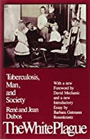 The White Plague: Tuberculosis, Man and Society by Professor Jean Dubos(1987-03-01)