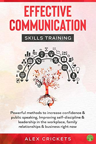 Effective communication skills training: powerful methods to increase confidence & public speaking, Improving self-discipline & leadership in the workplace, family relationships & business right now