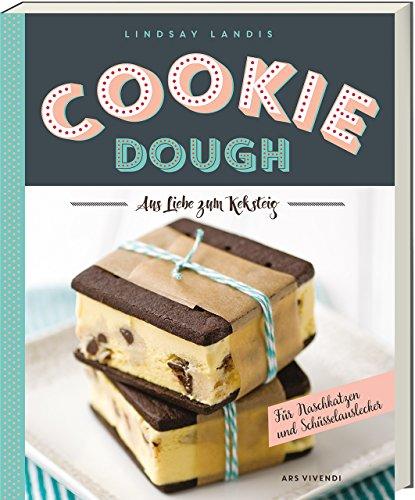 Cookie Dough Kochbuch - Roher Keksteig zum Genießen (Pralinen, Brownies, Cupcakes, Crème brûlée, Eis, Milchshakes, Donuts uvm.): Aus Liebe zum Keksteig