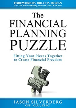 The Financial Planning Puzzle: Fitting Your Pieces Together to Create Financial Freedom by [Jason Silverberg]