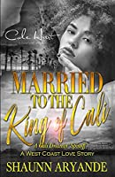 Married To The King Of Cali: A West Coast Love Story