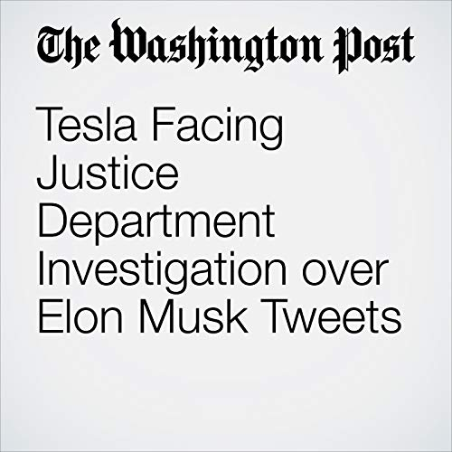Tesla Facing Justice Department Investigation over Elon Musk Tweets audiobook cover art