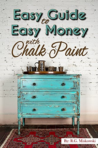 The Easy Guide to Easy Money with Chalk Paint Furniture (English Edition)