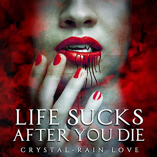 Life Sucks After You Die Audiobook By Crystal-Rain Love cover art