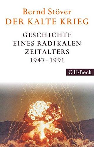 Der Kalte Krieg: 1947-1991: Geschichte eines radikalen Zeitalters 1947-1991