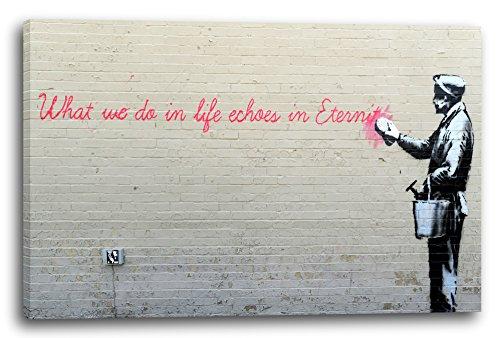 Leinwand (120x80cm): Banksy - What we do in Life echoes in Eternity weiser Spru
