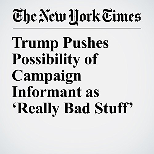 Trump Pushes Possibility of Campaign Informant as 'Really Bad Stuff' copertina