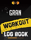 Gran Workout Log Book: Workout Log Gym, Fitness and Training Diary, Set Goals, Designed by Experts Gym Notebook, Workout Tracker, Exercise Log Book for Men Women