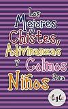 Los mejores chistes, colmos y adivinanzas para niños: Libros de chistes para toda la familia: niños, jóvenes y adultos