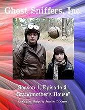 Ghost Sniffers, Inc. Season 1, Episode 3 Script: Grandmother's House (Volume 3)