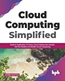 Cloud Computing Simplified: Explore Application of Cloud, Cloud Deployment Models, Service Models and Mobile Cloud Computing (English Edition)