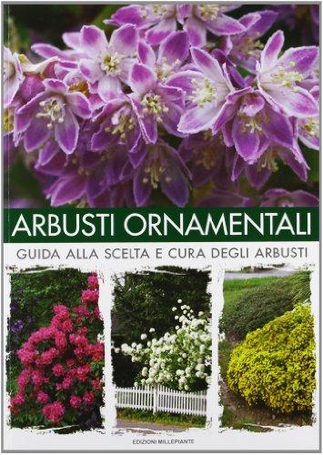 Arbusti ornamentali. Guida alla scelta e cura degli arbusti