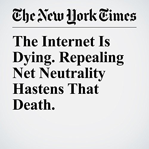 The Internet Is Dying. Repealing Net Neutrality Hastens That Death. copertina