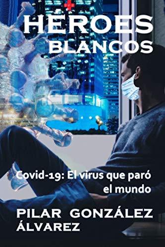HÉROES BLANCOS: Covid-19: El virus que paró el mundo