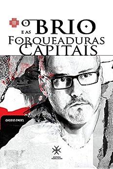 O brio e as forqueaduras capitais: autobiografia Cassio Engel por [Cassio Engel, Zé Otavio, Maria Fernanda Magalhães]