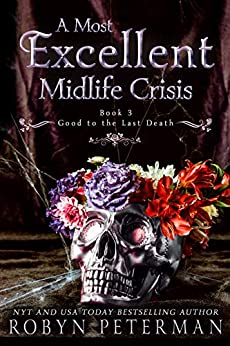 A Most Excellent Midlife Crisis : A Paranormal Women's Fiction Novel : Good To The Last Death Book Three by [Robyn  Peterman ]
