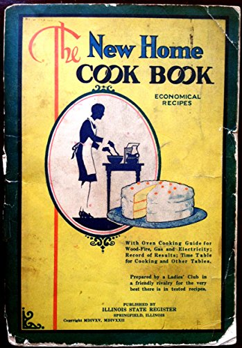 The NEW HOME COOK BOOK. Economical Recipes, with Oven Cooking Guide for Wood-Fire, Gas & Electricity; Record of Results; Time Table for Cooking & other Tables. Prepared by a Ladies' Club in a friendly rivalry for the very best there is in tested recipes.