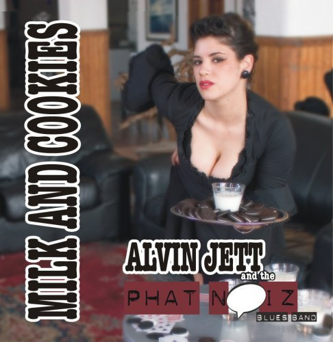 Milk And Cookies by Alvin Jett & the Phat noiZ Blues Band (2006-08-08)