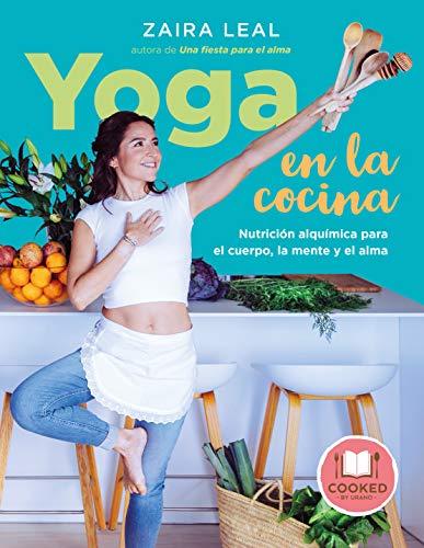 Yoga en la cocina: Nutrición alquímica para el cuerpo, la mente y el alma (Cooked by Urano)